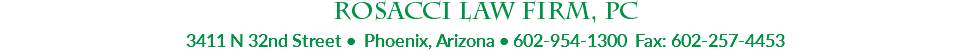 Rosacci Law Firm, PC 3411 N 32nd Street • Phoenix, Arizona • 602-954-1300 Fax: 602-257-4453