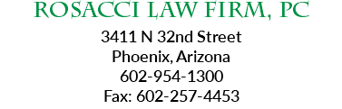 Rosacci Law Firm, PC 3411 N 32nd Street Phoenix, Arizona 602-954-1300 Fax: 602-257-4453